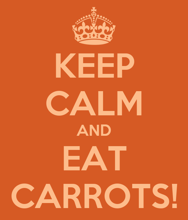KEEP CALM AND EAT CARROTS!