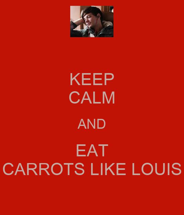 KEEP CALM AND EAT CARROTS LIKE LOUIS
