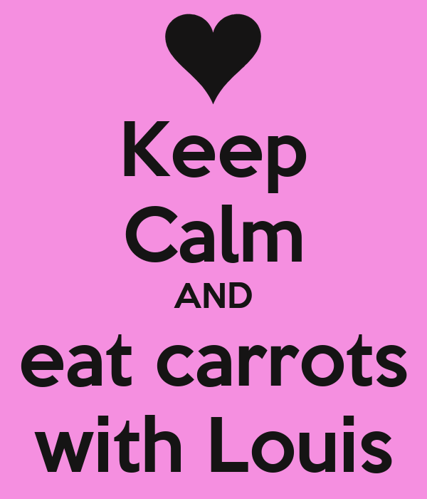 Keep Calm AND eat carrots with Louis