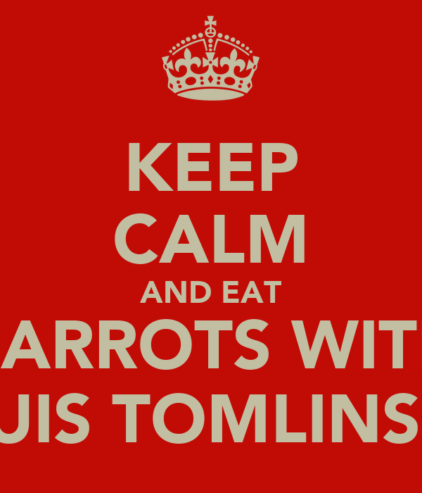KEEP CALM AND EAT CARROTS WITH LOUIS TOMLINSON