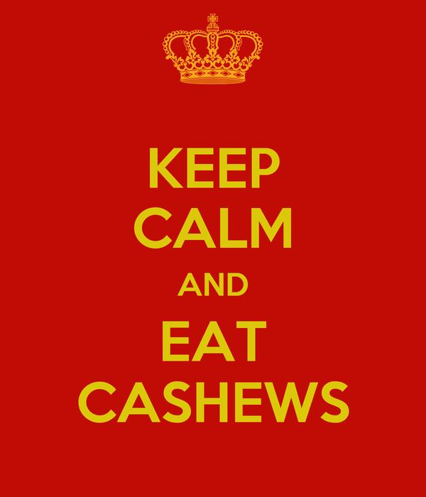 KEEP CALM AND EAT CASHEWS