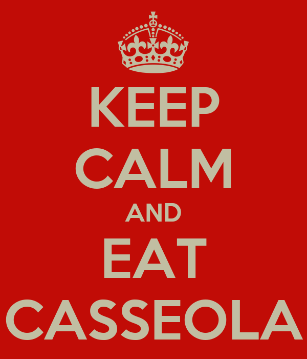 KEEP CALM AND EAT CASSEOLA