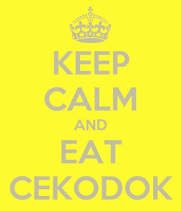 KEEP CALM AND EAT CEKODOK