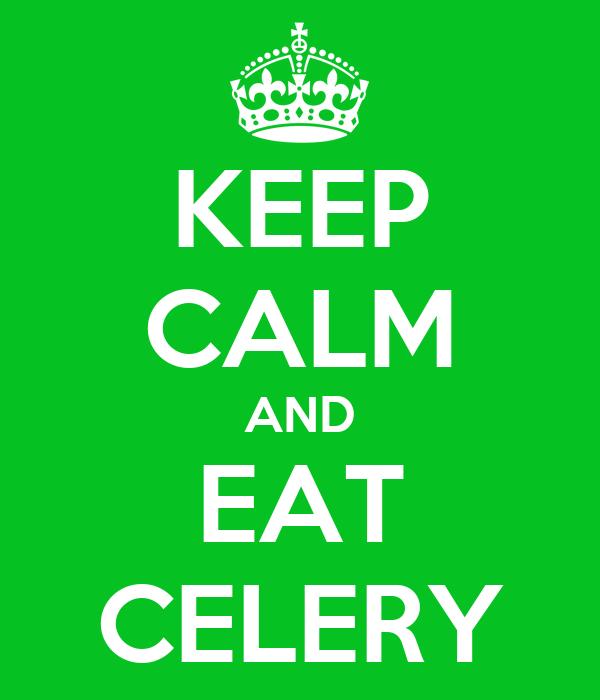 KEEP CALM AND EAT CELERY