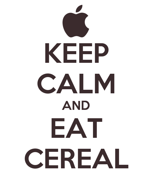 KEEP CALM AND EAT CEREAL