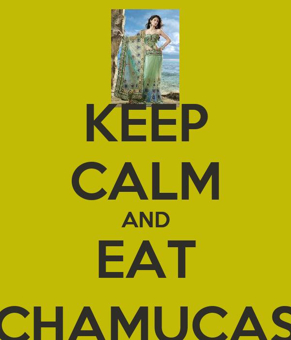 KEEP CALM AND EAT CHAMUÇAS