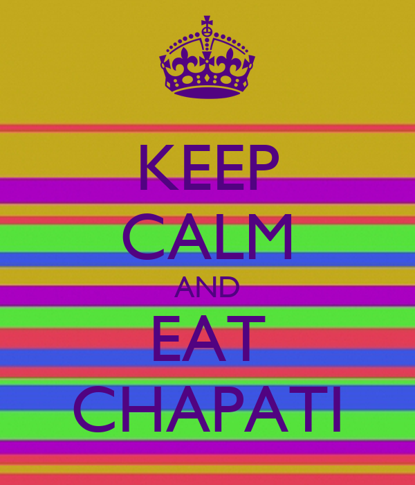 KEEP CALM AND EAT CHAPATI