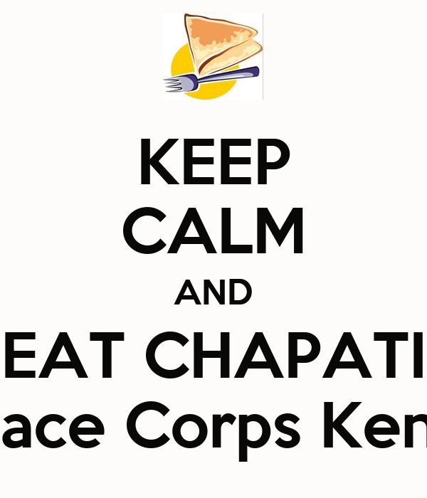 KEEP CALM AND EAT CHAPATI Peace Corps Kenya