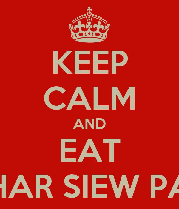 KEEP CALM AND EAT CHAR SIEW PAU