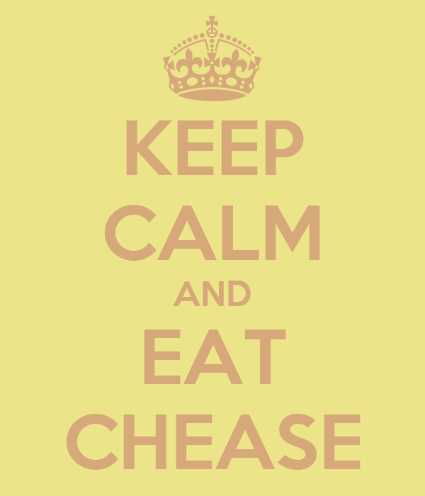KEEP CALM AND EAT CHEASE
