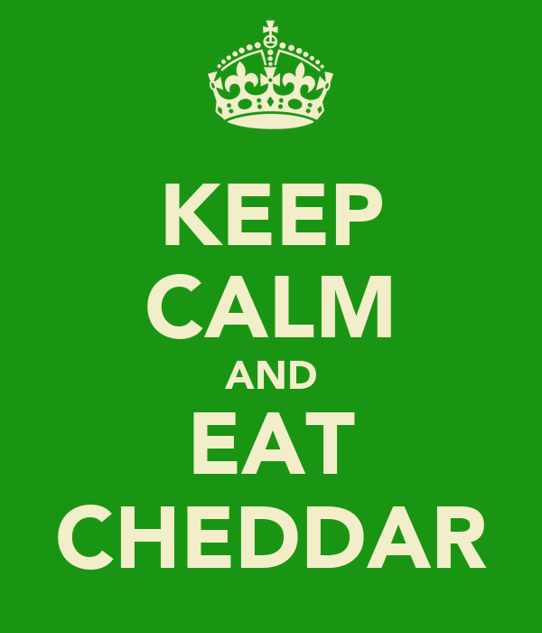 KEEP CALM AND EAT CHEDDAR