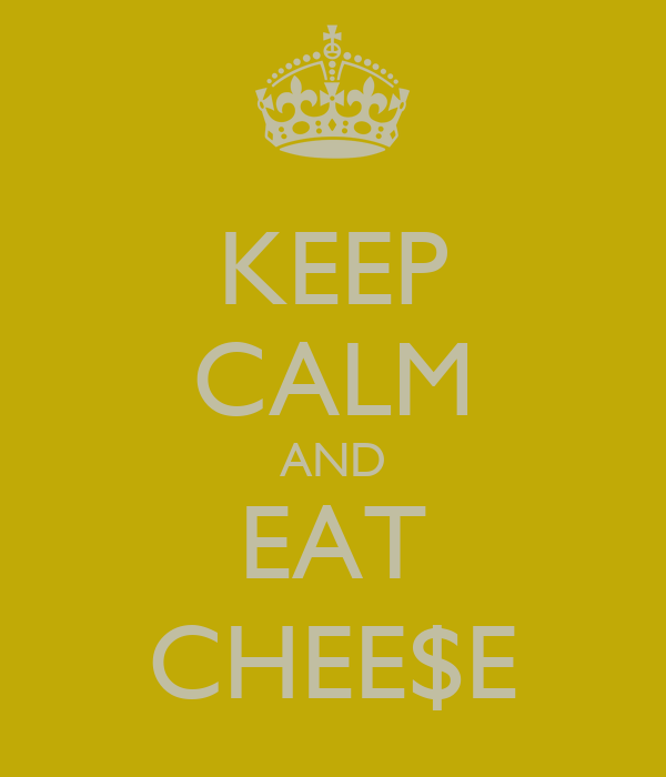 KEEP CALM AND EAT CHEE$E