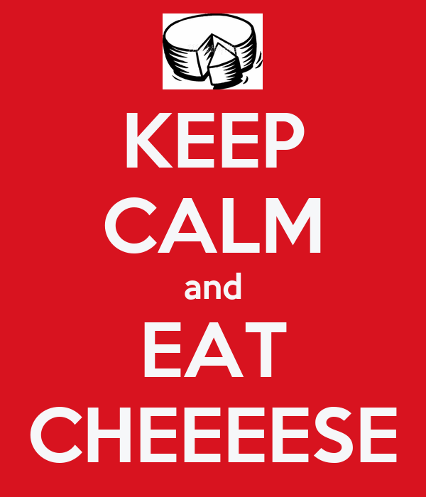 KEEP CALM and EAT CHEEEESE