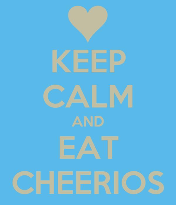 KEEP CALM AND EAT CHEERIOS