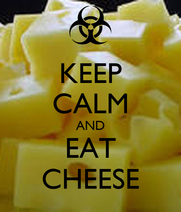 KEEP CALM AND EAT CHEESE