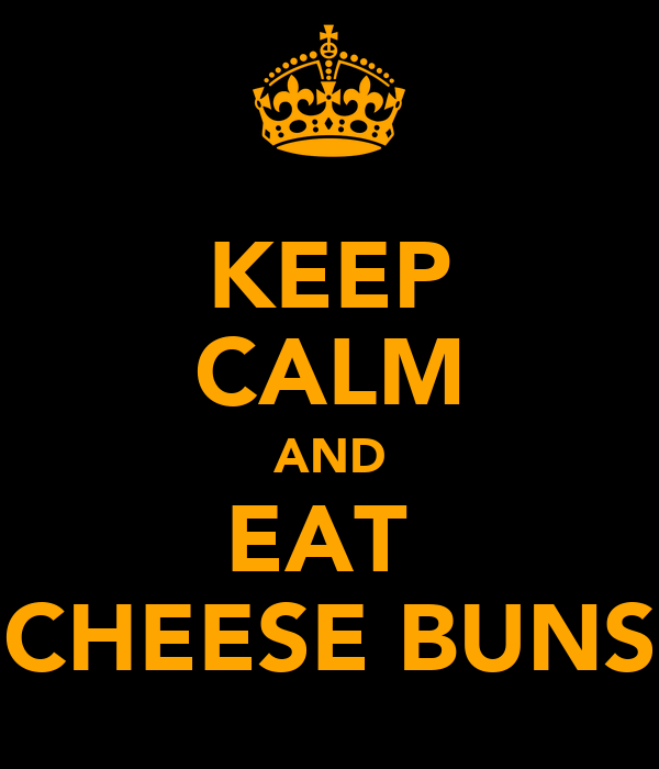 KEEP CALM AND EAT  CHEESE BUNS