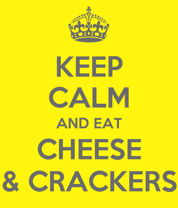 KEEP CALM AND EAT CHEESE & CRACKERS