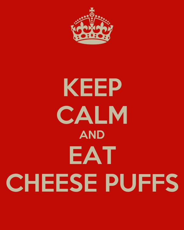 KEEP CALM AND EAT CHEESE PUFFS
