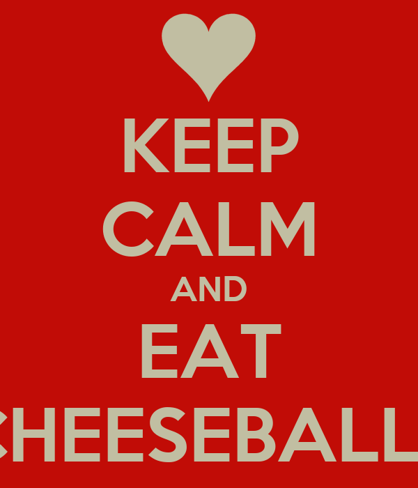 KEEP CALM AND EAT CHEESEBALLS