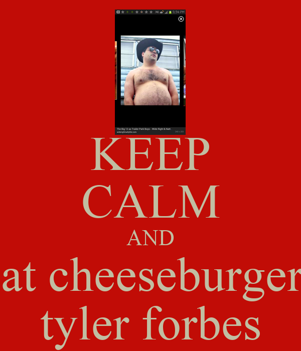 KEEP CALM AND eat cheeseburgers tyler forbes