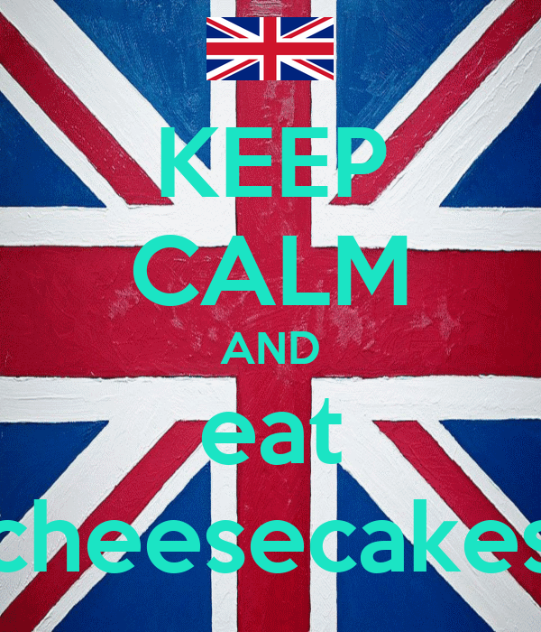 KEEP CALM AND eat cheesecakes