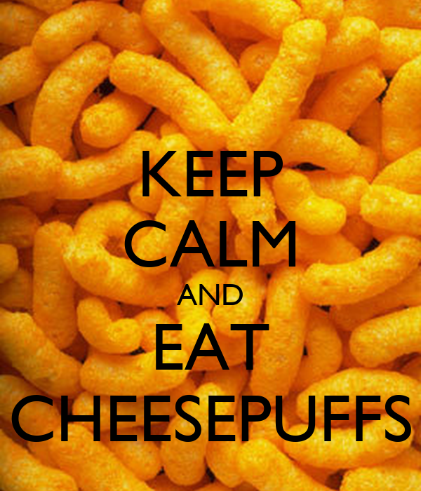 KEEP CALM AND EAT CHEESEPUFFS