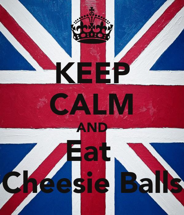 KEEP CALM AND Eat  Cheesie Balls