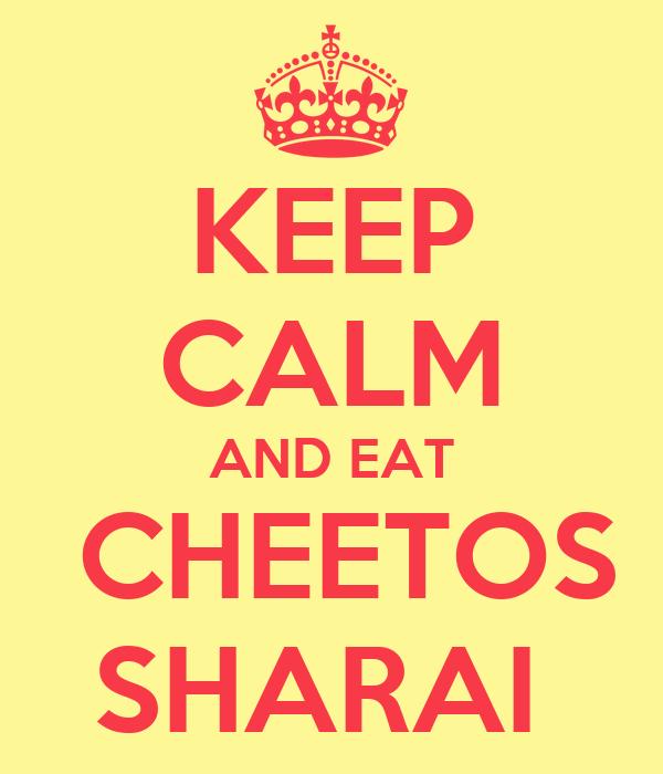 KEEP CALM AND EAT  CHEETOS SHARAI