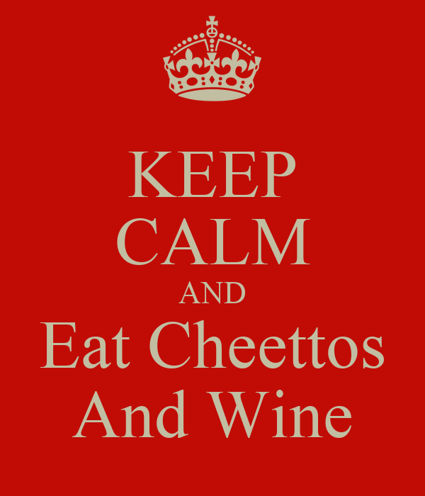 KEEP CALM AND Eat Cheettos And Wine