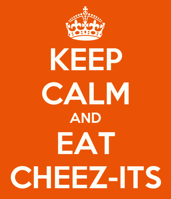 KEEP CALM AND EAT CHEEZ-ITS