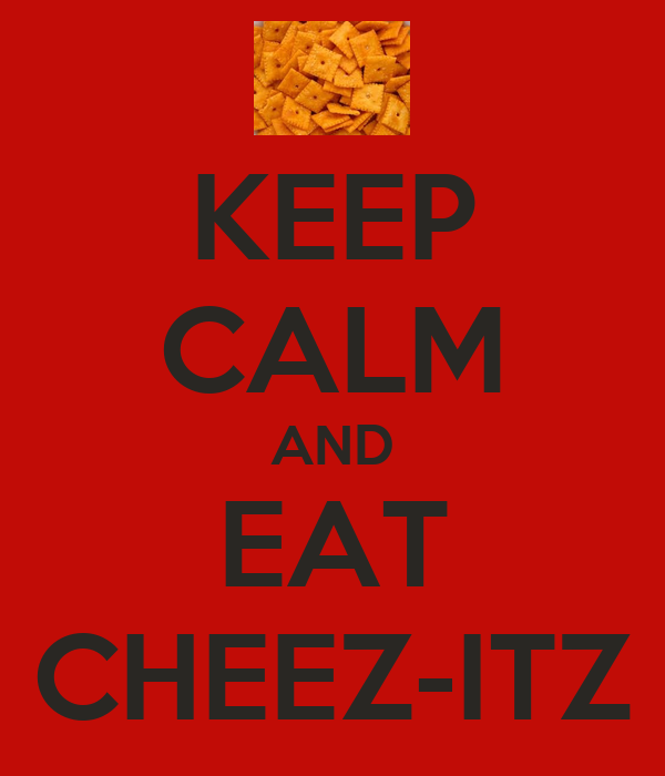 KEEP CALM AND EAT CHEEZ-ITZ