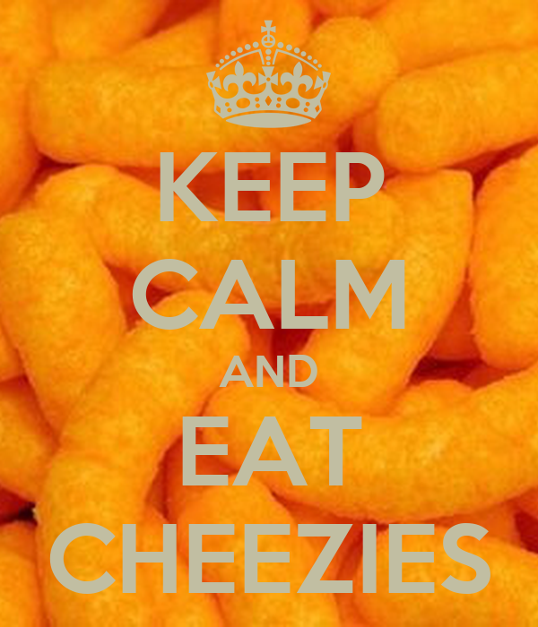 KEEP CALM AND EAT CHEEZIES