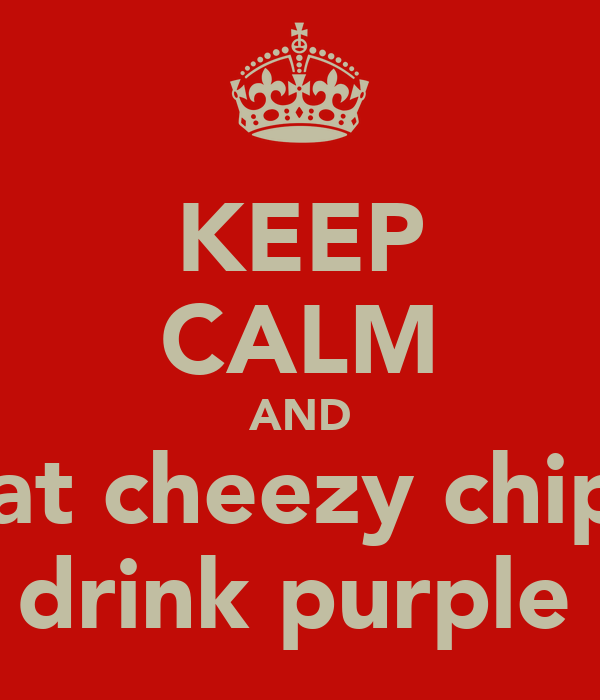 KEEP CALM AND eat cheezy chips and drink purple pop