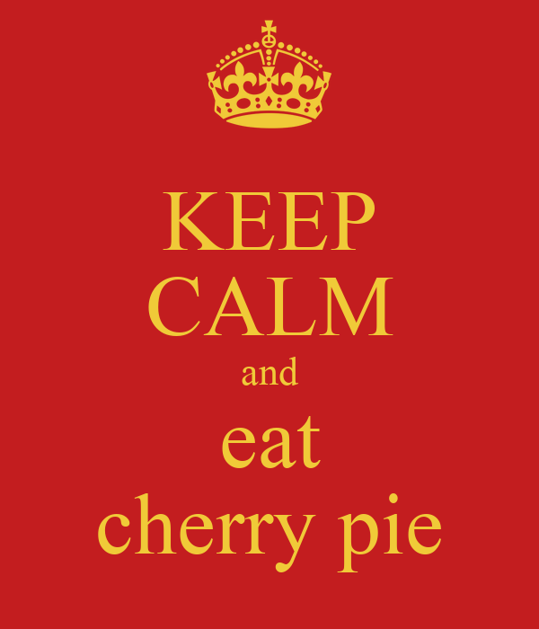 KEEP CALM and eat cherry pie