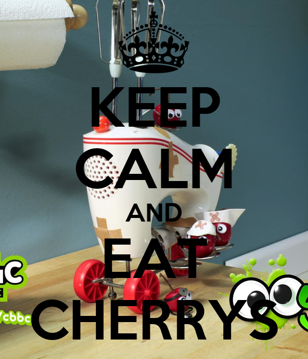 KEEP CALM AND EAT CHERRYS