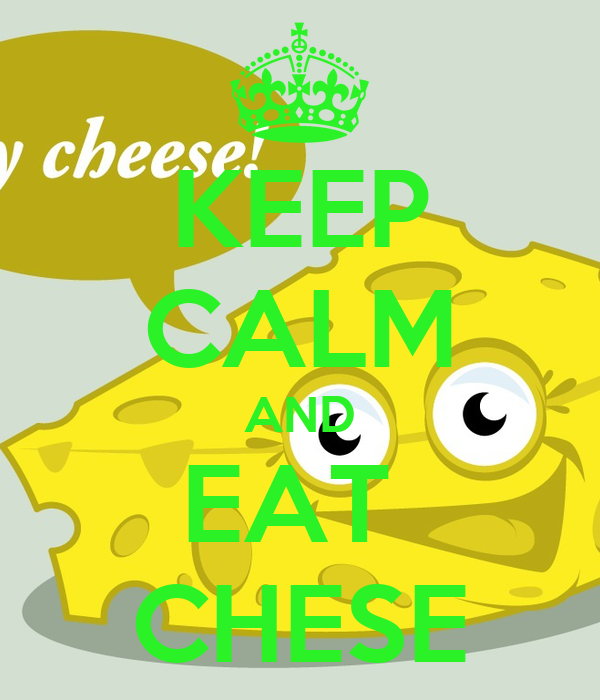 KEEP CALM AND EAT  CHESE