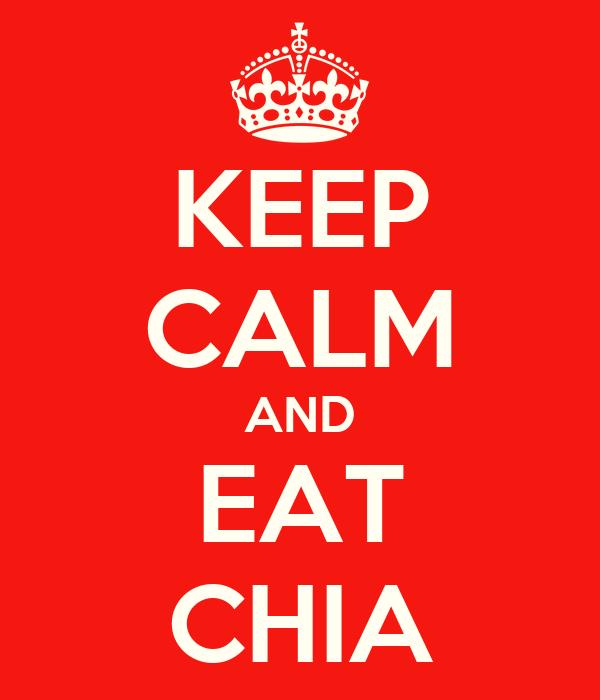 KEEP CALM AND EAT CHIA