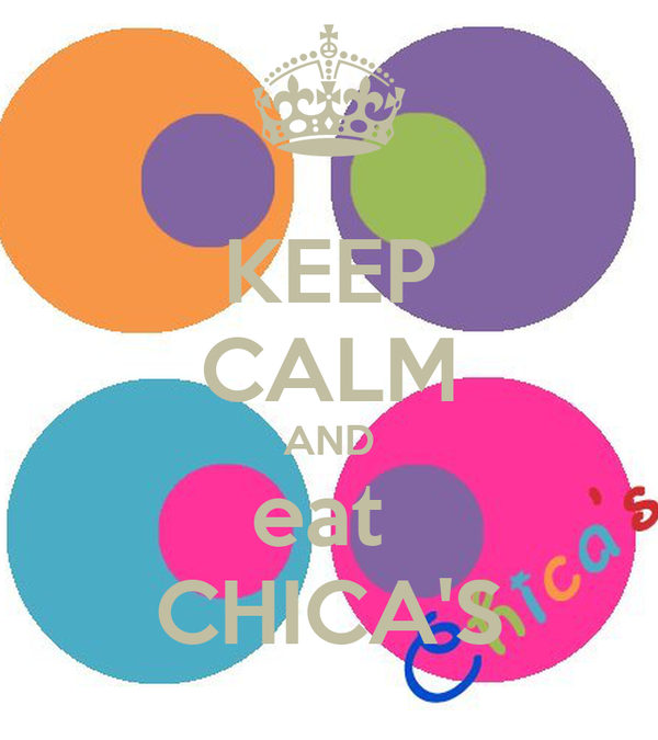 KEEP CALM AND eat  CHICA'S