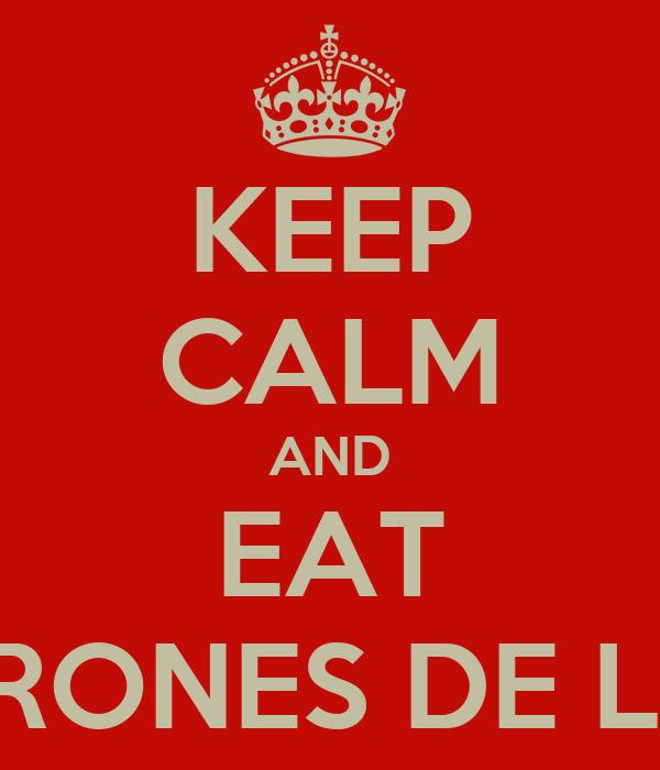 KEEP CALM AND EAT CHICHARRONES DE LA RAMOS