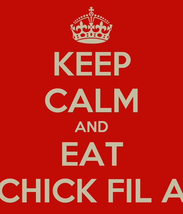 KEEP CALM AND EAT CHICK FIL A