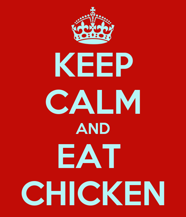 KEEP CALM AND EAT  CHICKEN