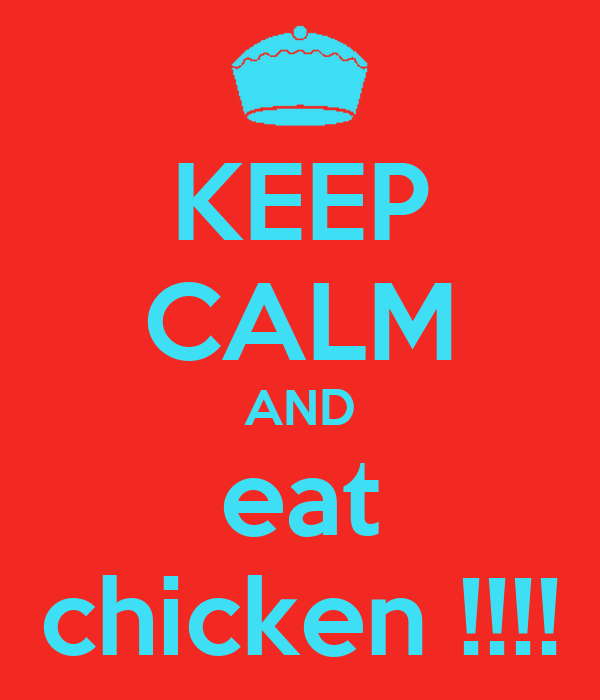 KEEP CALM AND eat chicken !!!!
