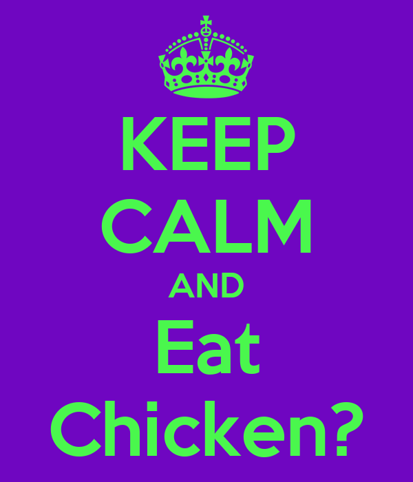 KEEP CALM AND Eat Chicken?