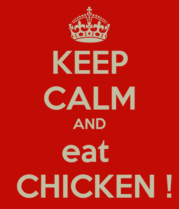 KEEP CALM AND eat   CHICKEN !