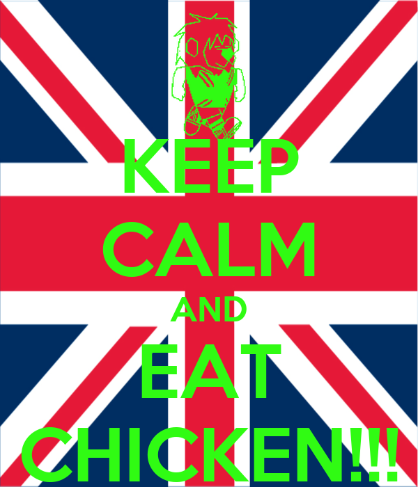 KEEP CALM AND EAT CHICKEN!!!