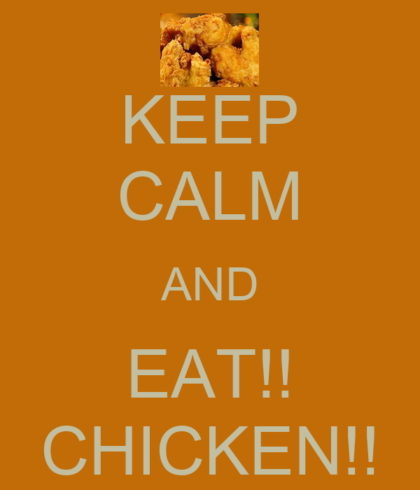 KEEP CALM AND EAT!! CHICKEN!!
