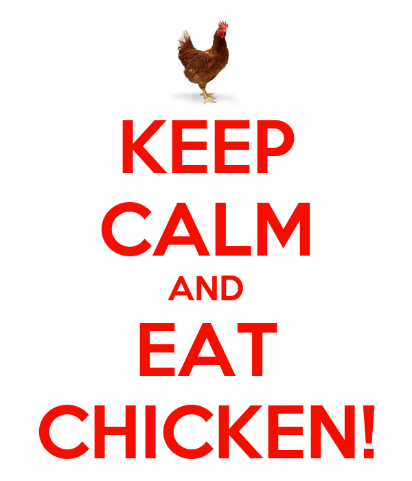 KEEP CALM AND EAT CHICKEN!