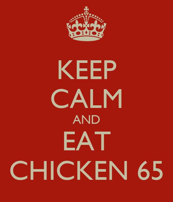 KEEP CALM AND EAT CHICKEN 65