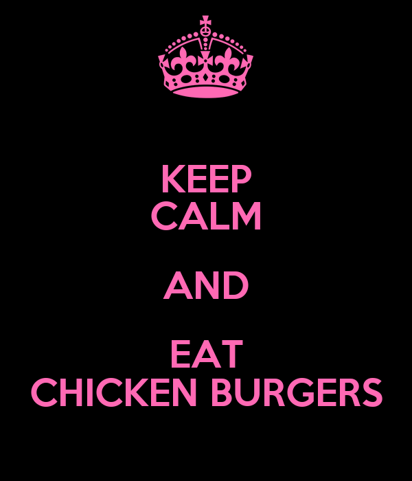 KEEP CALM AND EAT CHICKEN BURGERS