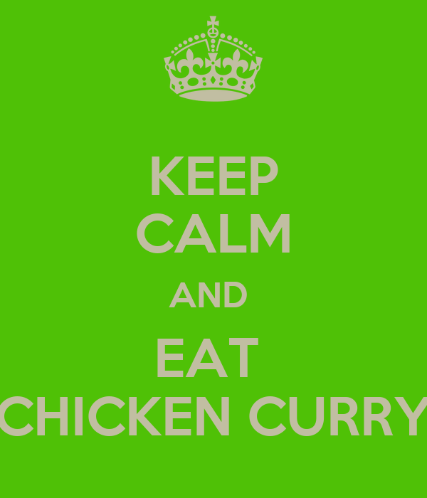 KEEP CALM AND  EAT  CHICKEN CURRY